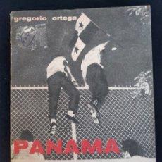 Libros antiguos: PANAMÁ. GREGORIO ORTEGA. POCO COMÚN EJEMPLAR. 1965. LA HABANA. CUBA.. Lote 174035817