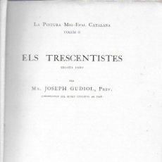 Libros antiguos: ELS TRECENTISTES / J. GUDIOL. BCN, S.A. 24X17CM. 387 P.IL.. Lote 174053679
