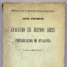 Libros antiguos: MORENO, GABRIEL R. AYACUCHO EN BUENOS AIRES [Y] PREVARICACIÓN DE RIVADAVIA. (HACIA 1920).. Lote 174064658