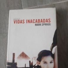Libros antiguos: VIDAS INACABADAS DE MARK SPRAGG. Lote 174096732
