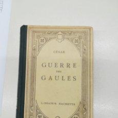 Libros antiguos: GUERRE DES GAULES, JULES CESAR LIBRERÍA HACHETTE, PARIS. Lote 174115665