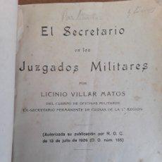 Libros antiguos: EL SECRETARIO EN LOS JUZGADOS MILITARES,LICINIO VILLAR MATOS,1926. Lote 174323220