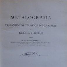 Libros antiguos: METALOGRAFÍA Y TRATAMIENTOS TÉRMICOS INDUSTRIALES DE HIERROS Y ACEROS - C. LANA SARRATE. Lote 174370522