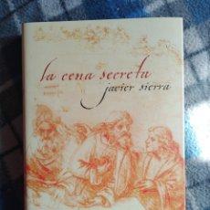 Libros antiguos: NOVELA- LA CENA SECRETA - JAVIER SIERRA (441). Lote 174590112