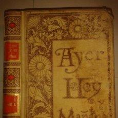 Libros antiguos: AYER HOY Y MAÑANA O LA FÉ EL VAPOR Y LA ELECTRICIDAD TOMO I 1893 ANTONIO FLORES MONTANER Y SIMÓN. Lote 174609664