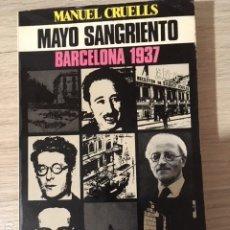 Libros antiguos: MAYO SANGRIENTO. BARCELONA 1937. MANUEL CRUELLS.. Lote 174957632