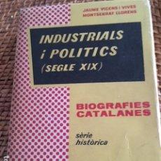Libros antiguos: INDUSTRIALS I POLITICS (SEGLE XIX). JAUME VICENS I VIVES, MONTSERRAT LLORENS.. Lote 174966887