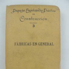 Libros antiguos: PEQUEÑA ENCICLOPEDIA PRACTICA DE CONSTRUCCION NUMERO 3 FABRICAS EN GENERAL POR DON LUIS GAZTELU. Lote 175194265