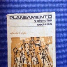 Libros antiguos: PLANEAMIENTO Y CIENCIAS SOCIALES ROLANDO I GIOJA. Lote 175292342