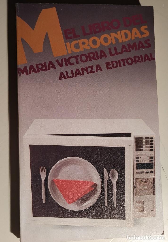 EL LIBRO DEL MICROONDAS. MARÍA VICTORIA LLAMAS. ALIANZA EDITORIAL. 1989 (Libros Antiguos, Raros y Curiosos - Cocina y Gastronomía)