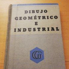 Libros antiguos: DIBUJO GEOMÉTRICO E INDUSTRIAL (A. ANTILLI). Lote 175361958