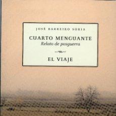 Libros antiguos: JOSÉ BARREIRO SORIA, CUARTO MENGUANTE. RELATO DE POSGUERRA. EL VIAJE. Lote 175440913