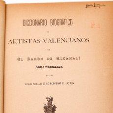 Libros antiguos: BARON DE ALCALAHÍ : DICCIONARIO BIOGRÁFICO DE ARTISTAS VALENCIANOS - 1897. Lote 175442180