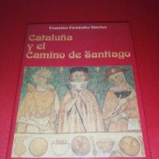Libros antiguos: FRANCISCO FERNÁNDEZ SÁNCHEZ, CATALUÑA Y EL CAMINO DE SANTIAGO . Lote 175554060