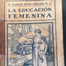 Libros antiguos: ANTIGUO LIBRO LA EDUCACIÓN FEMENINA-P. RAMON RUIZ AMADO AÑO 1912. Lote 175615309