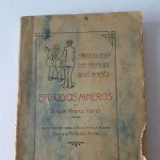 Libros antiguos: EPISODIOS MINEROS / DE JOAQUIN ALVAREZ ROBLES / EDITADO EN 1910 / ASTURIAS.. Lote 175630089