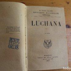 Libros antiguos: LUCHANA BENITO PEREZ GALDOS 1899. Lote 175916079