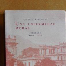 Livres anciens: UNA ENFERMEDAD MORAL, DE SOLEDAD PUÉRTOLAS (ED. TRIESTE). Lote 176086624