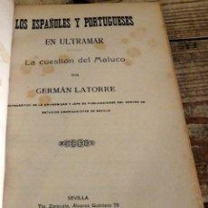 Libros antiguos: LOS ESPAÑOLES Y PORTUGUESES EN ULTRAMAR,LA CUESTION DEL MALUCO,GERMAN LATORRE,1923. Lote 176243544