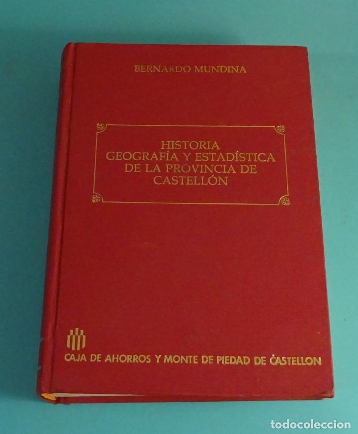 HISTORIA, GEOGRAFÍA Y ESTADÍSTICA DE LA PROVINCIA DE CASTELLON.BERNARDO MUNDINA. FACSÍMIL (Libros Antiguos, Raros y Curiosos - Historia - Otros)