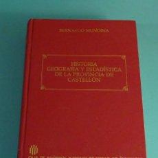 Libros antiguos: HISTORIA, GEOGRAFÍA Y ESTADÍSTICA DE LA PROVINCIA DE CASTELLON.BERNARDO MUNDINA. FACSÍMIL . Lote 176373903