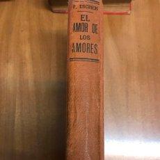 Libros antiguos: EL AMOR DE LOS AMORES (ENRIQUE PÉREZ ESCRICH) EL MERCANTIL VALENCIANO 1921. Lote 176394393