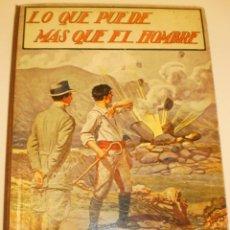 Libros antiguos: LO QUE PUEDE MÁS QUE EL HOMBRE. EDITORIAL SOPENA 1924 TAPA DURA 78 PÁG (BUEN ESTADO). Lote 176552075