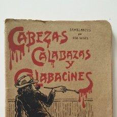 Libros antiguos: CABEZAS CALABAZAS Y CALABACINES 1906 SEMBLANZAS POR DOS LUISES, PRIMERA SERIE. Lote 176560669