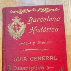 Libros antiguos: L- BARCELONA HISTÓRICA ANTIGUA Y MODERNA, GUÍA GENERAL DESCRIPTIVA E ILUSTRADA,ISIDRO TORRES Y ORIOL. Lote 176571805