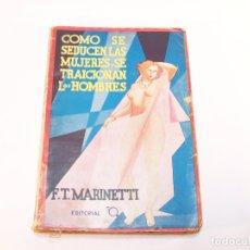 Libros antiguos: COMO SE SEDUCEN LAS MUJERES Y SE TRAICIONAN LOS HOMBRES. F. T. MARINETTI. EDITORIAL TOR. B. AIRES. . Lote 176755965