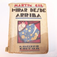Libros antiguos: MIRAR DESDE ARRIBA. MARTÍN GIL. M. GLEIZER EDITOR. BUENOS AIRES. 1930. 191 PP. 19,5 X 14,5 CM.. Lote 176764290