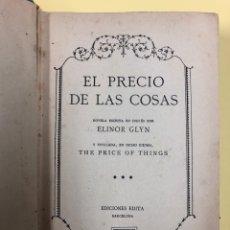 Libros antiguos: EL PRECIO DE LAS COSAS - ELINOR GLYN - EDICIONES EDITA 6ª EDICION 1930. Lote 176771235
