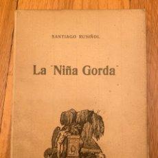 Libros antiguos: L-LA NIÑA GORDA-SANTIAGO RUSIÑOL-PERFECTO ESTADO. Lote 176778120