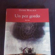 Libros antiguos: UN PEZ GORDO- DANIEL WALLACE.. Lote 176848078