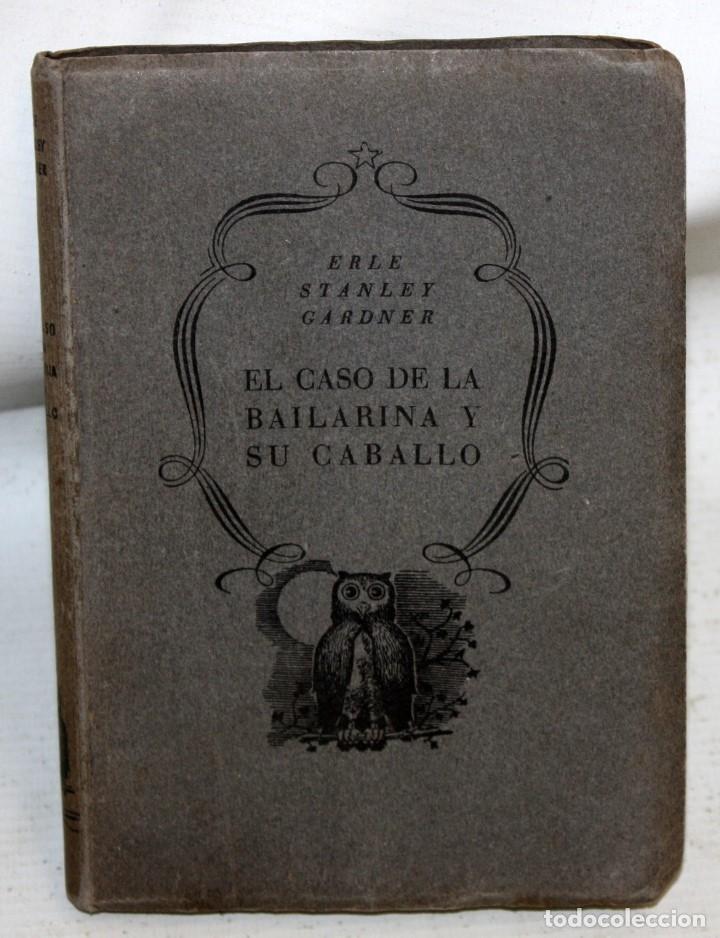 EL CASO DE LA BAILARINA Y SU CABALLO. ERLE STANLEY GARDNER. ED. PLANETA. 1ª EDICIÓN (1953) (Libros antiguos (hasta 1936), raros y curiosos - Literatura - Narrativa - Otros)