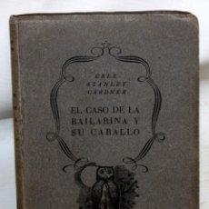 Libros antiguos: EL CASO DE LA BAILARINA Y SU CABALLO. ERLE STANLEY GARDNER. ED. PLANETA. 1ª EDICIÓN (1953). Lote 176895234