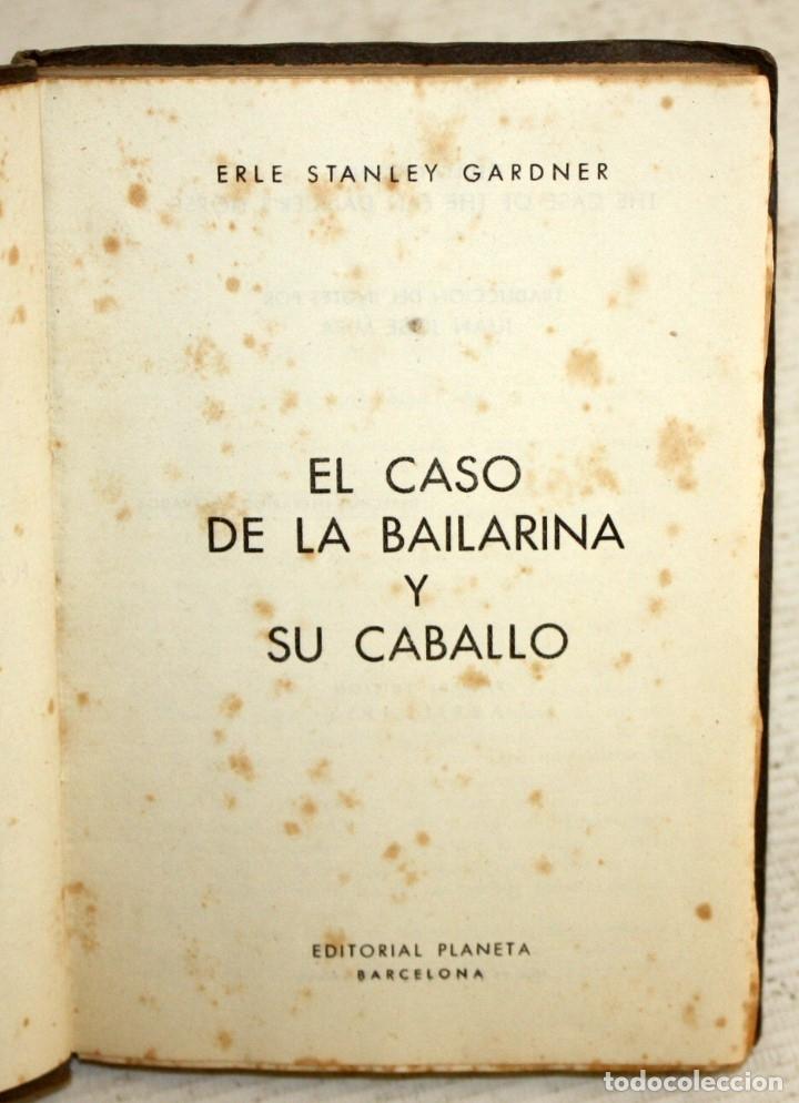 Libros antiguos: EL CASO DE LA BAILARINA Y SU CABALLO. ERLE STANLEY GARDNER. ED. PLANETA. 1ª EDICIÓN (1953) - Foto 3 - 176895234