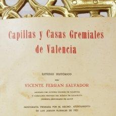 Libros antiguos: CAPILLAS Y CASAS GREMIALES DE VALENCIA. 1926.. Lote 176898084