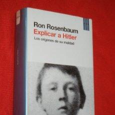 Libros antiguos: EXPLICAR A HITLER. LOS ORIGENES DE SU MALDAD, DE RON ROSENBAUM - RBA 2012. Lote 176912590