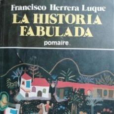 Libros antiguos: LA HISTORIA FABULADA. FRANCISCO HERRERA DUQUE.1983.. Lote 176980700