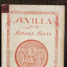Libros antiguos: SEVILLA Y LA SEMANA SANTA, AÑO 1923, RARÍSIMO LIBRO COFRADIAS, PASOS. Lote 176995022