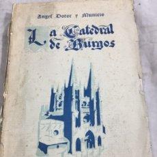 Libros antiguos: LA CATEDRAL DE BURGOS POR ANGEL DOTOR Y MUNICIO.EDITORIAL HIJOS DE SANTIAGO RODRIGUEZ. BURGOS 1928. Lote 177009152
