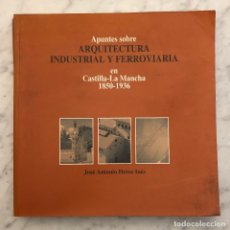 Libros antiguos: APUNTES SOBRE ARQUITECTURA INDUSTRIAL Y FERROVIARIA EN CASTILLA-LA MANCHA(33€). Lote 177017557