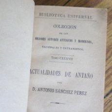 Libros antiguos: ACTUALIDADES DE ANTAÑO - ANTONIO SÁNCHEZ PÉREZ - MADRID 1895. Lote 177076808