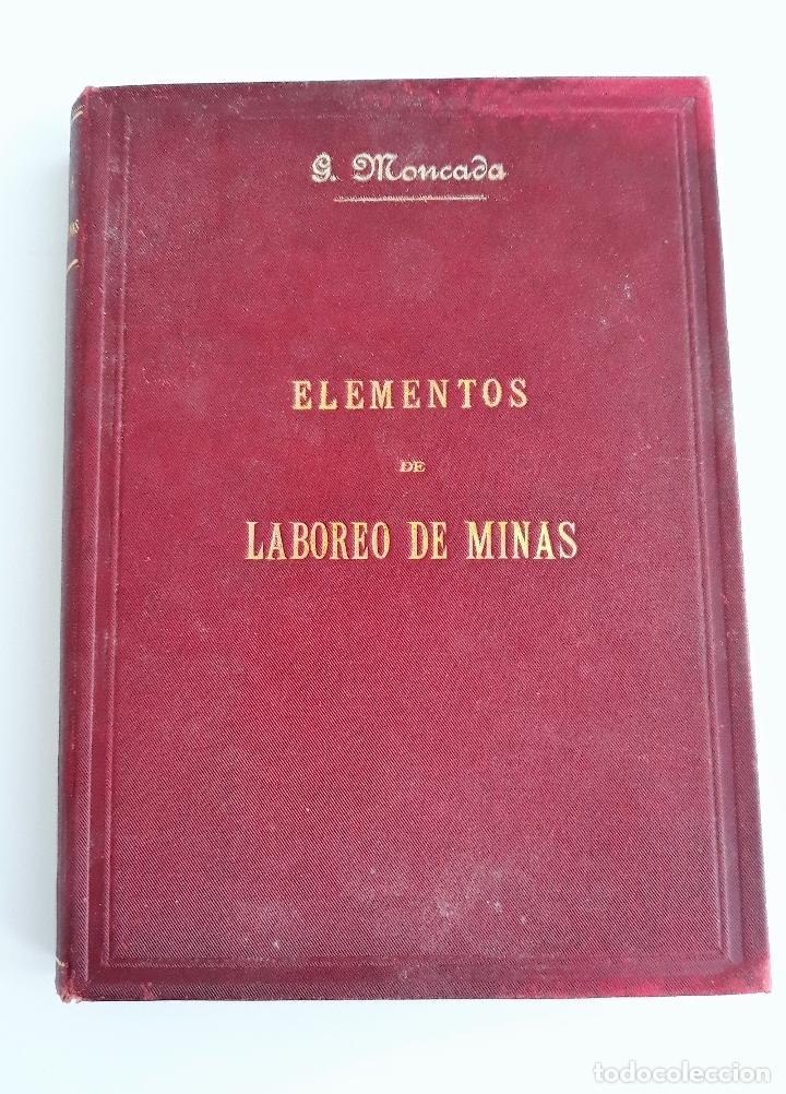 ELEMENTOS DE LABOREO DE MINAS. GINES MONCADA Y FERRO. 2º EDICION 1902. CONTIENE LAMINAS. W (Libros Antiguos, Raros y Curiosos - Ciencias, Manuales y Oficios - Otros)
