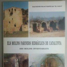 Libros antiguos: ELS MOLINS FARINERS HIDRULICS DE CATALUNYA, SALVADOR PALAU RAFECAS -EL GALO-, L11838. Lote 177192373