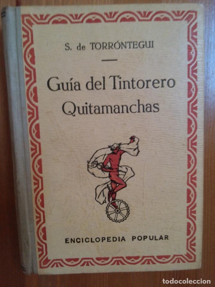 GUIA DEL TINTORERO QUITAMANCHAS. S. DE TORRONTEGUI. (Libros Antiguos, Raros y Curiosos - Ciencias, Manuales y Oficios - Otros)