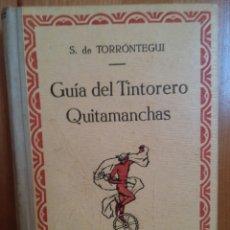 Libros antiguos: GUIA DEL TINTORERO QUITAMANCHAS. S. DE TORRONTEGUI. . Lote 177194923