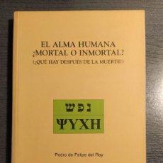 Libros antiguos: EL ALMA HUMANA ¿MORTAL O INMORTAL?. QUÉ HAY DESPUES DE LA MUERTE?. PEDRO FELIPE DEL REY. . Lote 177429707