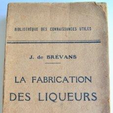 Libros antiguos: J. DE BRÉVANS. LA FABRICATION DES LIQUEURS. J.B. BAILLIÈRE ET FILS. PARÍS, 1920. LICORES Y VINOS. Lote 177478097